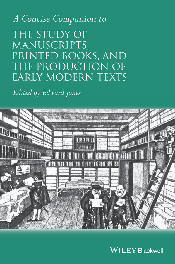 Jones, Edward - A Concise Companion to the Study of Manuscripts, Printed Books, and the Production of Early Modern Texts, ebook