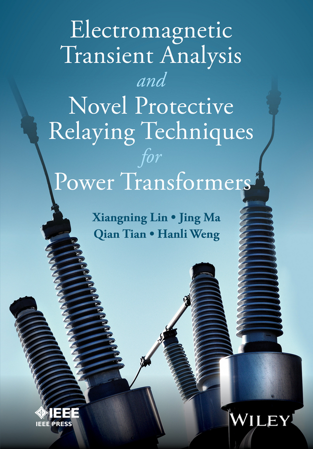 Lin, Xiangning - Electromagnetic Transient Analysis and Novell Protective Relaying Techniques for Power Transformers, ebook