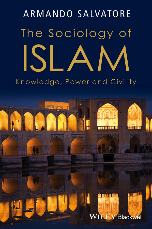 Salvatore, Armando - The Sociology of Islam: Knowledge, Power and Civility, ebook