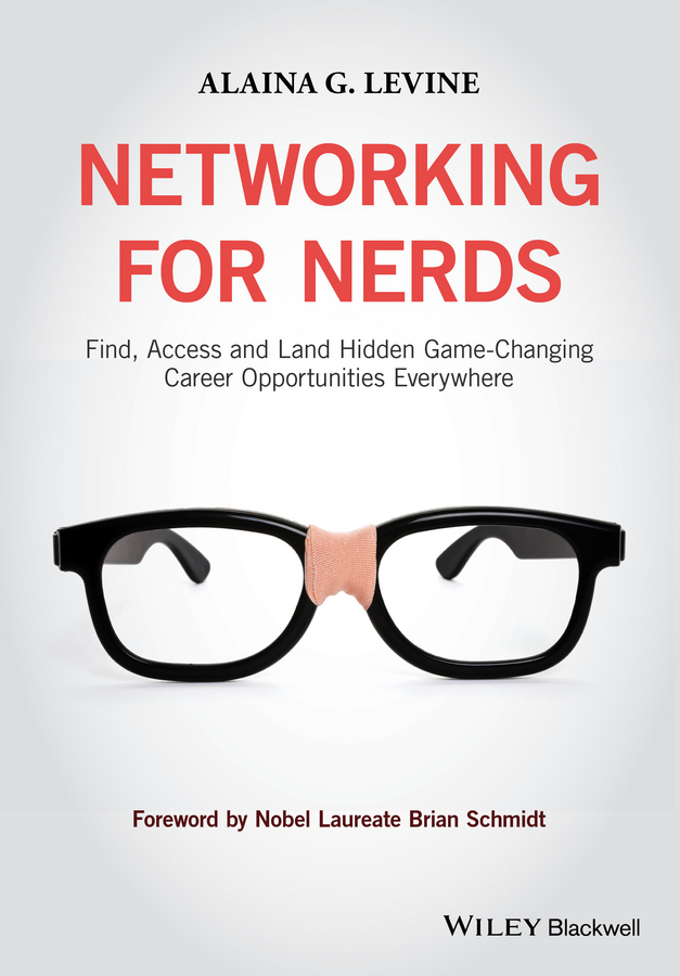 Levine, Alaina G. - Networking for Nerds: Find, Access and Land Hidden Game-Changing Career Opportunities Everywhere, ebook