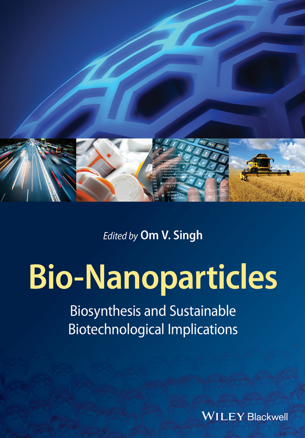 Singh, Om V. - Bio-Nanoparticles: Biosynthesis and Sustainable Biotechnological Implications, ebook