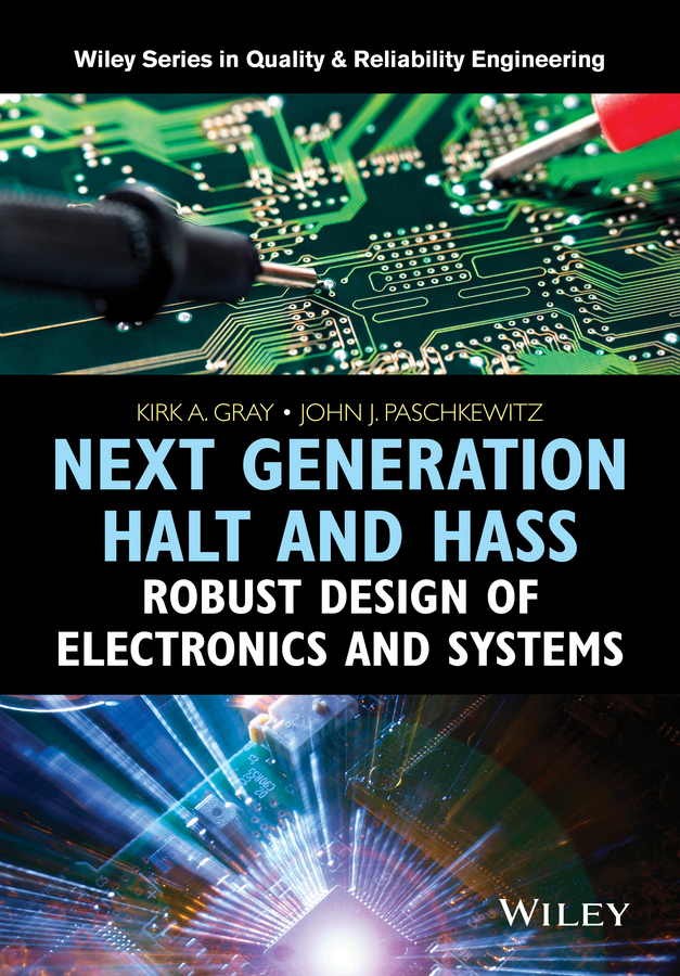 Gray, Kirk A. - Next Generation HALT and HASS: Robust Design of Electronics and Systems, ebook