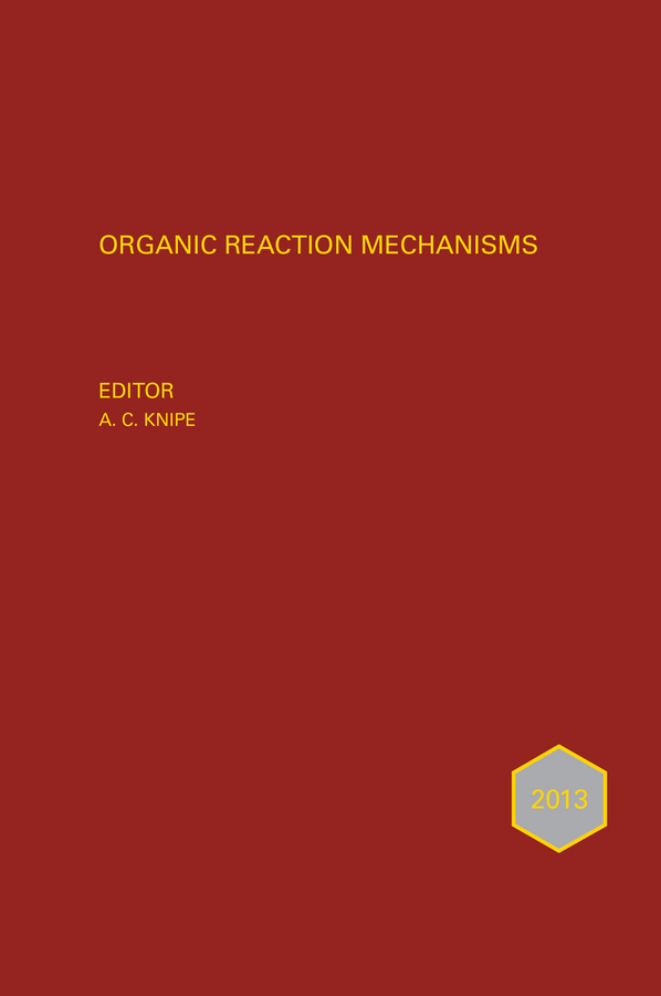 Knipe, A. C. - Organic Reaction Mechanisms 2013: An annual survey covering the literature dated January to December 2013, ebook