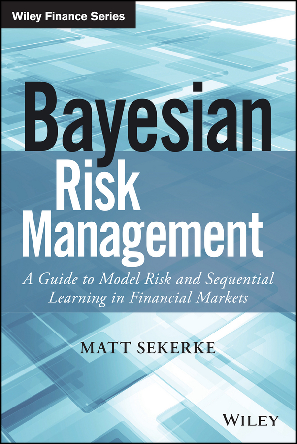 Sekerke, Matt - Bayesian Risk Management: A Guide to Model Risk and Sequential Learning in Financial Markets, ebook