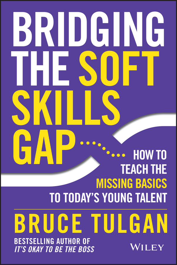 Tulgan, Bruce - Bridging the Soft Skills Gap: How to Teach the Missing Basics to Todays Young Talent, ebook