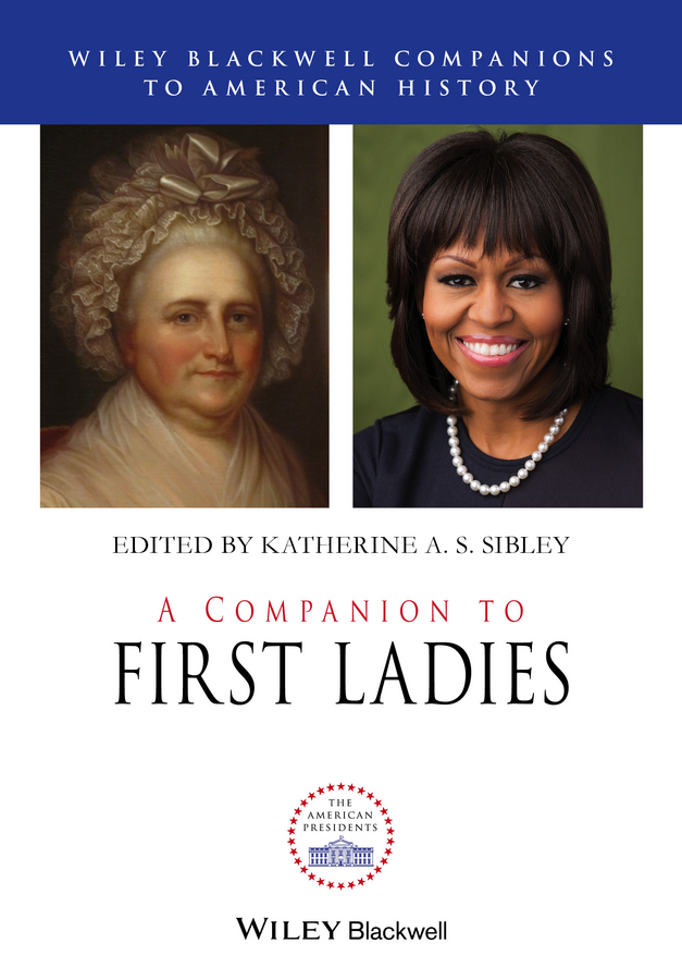 Sibley, Katherine A.S. - A Companion to First Ladies, ebook