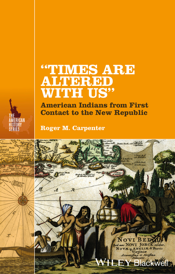 "Carpenter, Roger M. - ""Times Are Altered with Us"": American Indians from Contact to the New Republic, ebook"