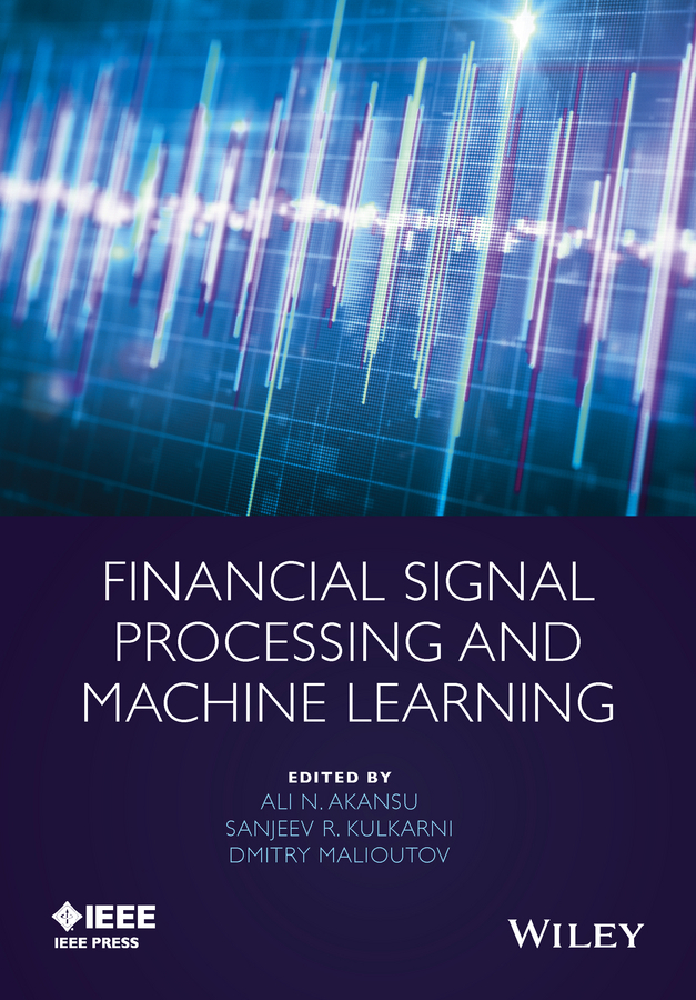 Akansu, Ali N. - Financial Signal Processing and Machine Learning, ebook