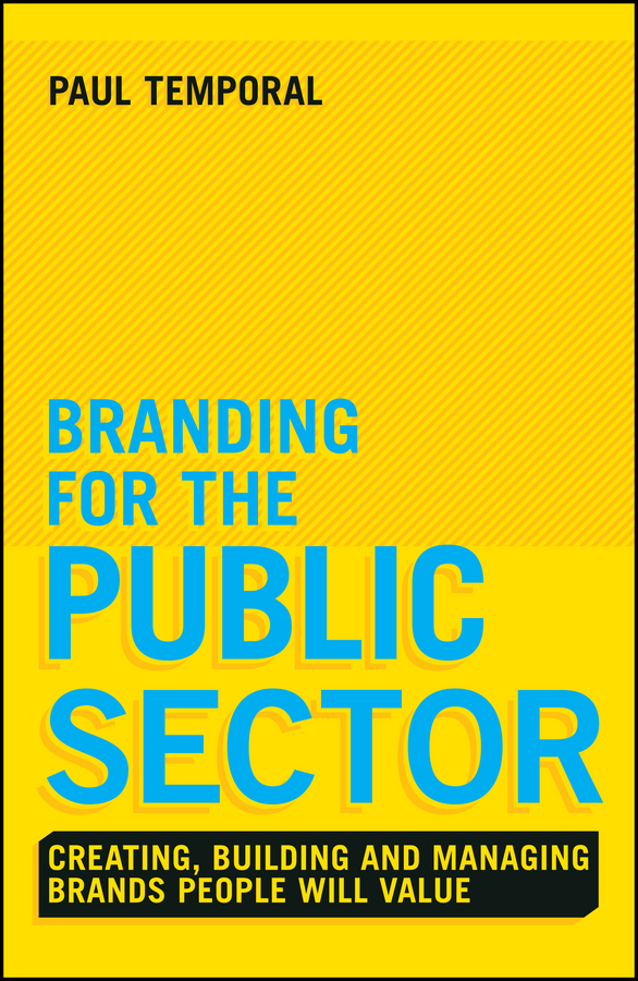 Temporal, Paul - Branding for the Public Sector: Creating, Building and Managing Brands People Will Value, ebook