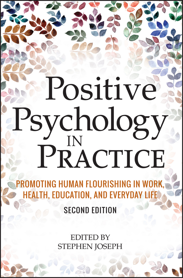 Joseph, Stephen - Positive Psychology in Practice: Promoting Human Flourishing in Work, Health, Education, and Everyday Life, ebook