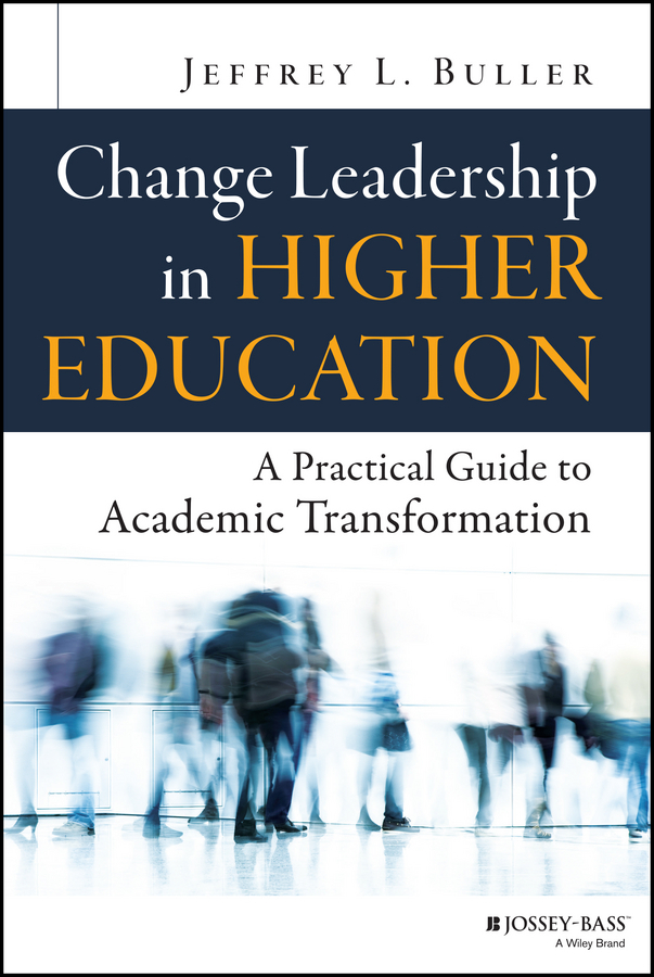 Buller, Jeffrey L. - Change Leadership in Higher Education: A Practical Guide to Academic Transformation, ebook
