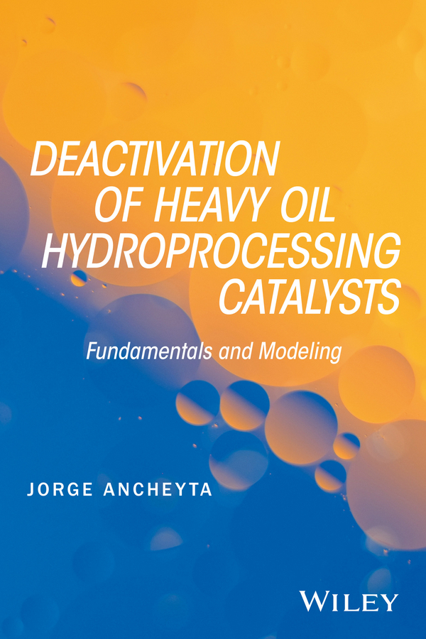 Ancheyta, Jorge - Deactivation of Heavy Oil Hydroprocessing Catalysts: Fundamentals and Modeling, ebook