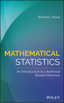 Rossi, Richard J. - Mathematical Statistics: An Introduction to Likelihood Based Inference, ebook