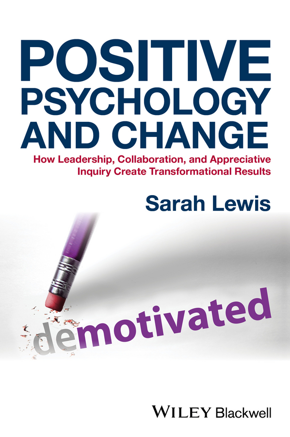 Lewis, Sarah - Positive Psychology and Change: How Leadership, Collaboration, and Appreciative Inquiry Create Transformational Results, ebook