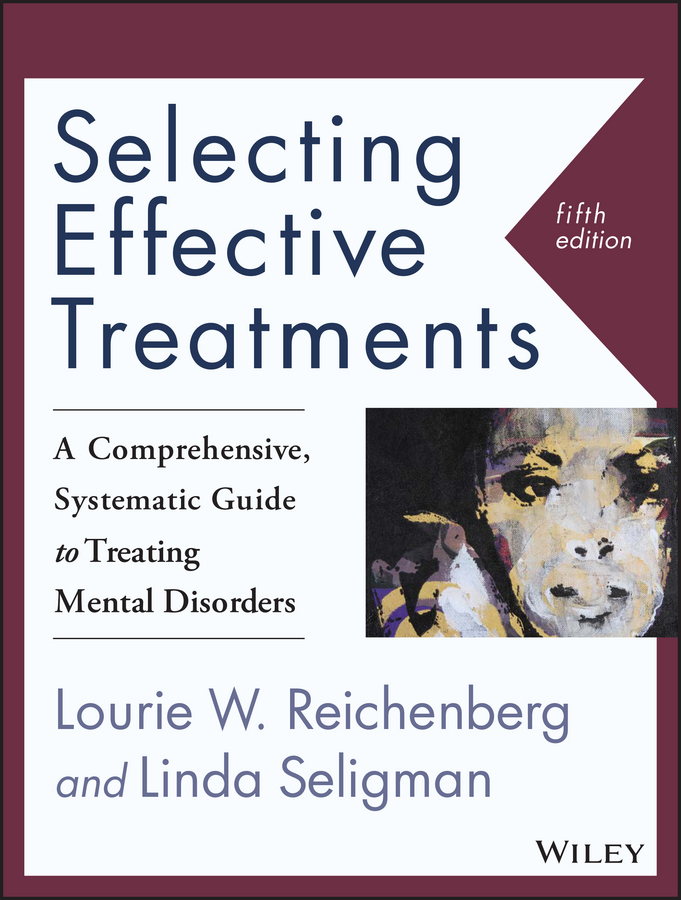 Reichenberg, Lourie W. - Selecting Effective Treatments: A Comprehensive, Systematic Guide to Treating Mental Disorders, ebook