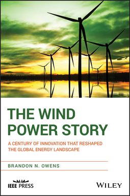 Owens, Brandon N. - The Wind Power Story: A Century of Innovation that Reshaped the Global Energy Landscape, ebook