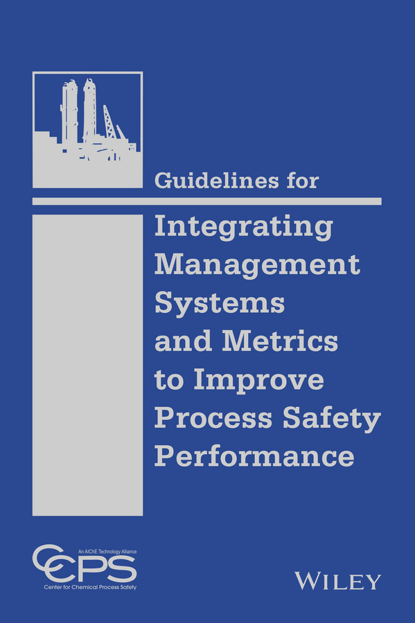 - Guidelines for Integrating Management Systems and Metrics to Improve Process Safety Performance, ebook