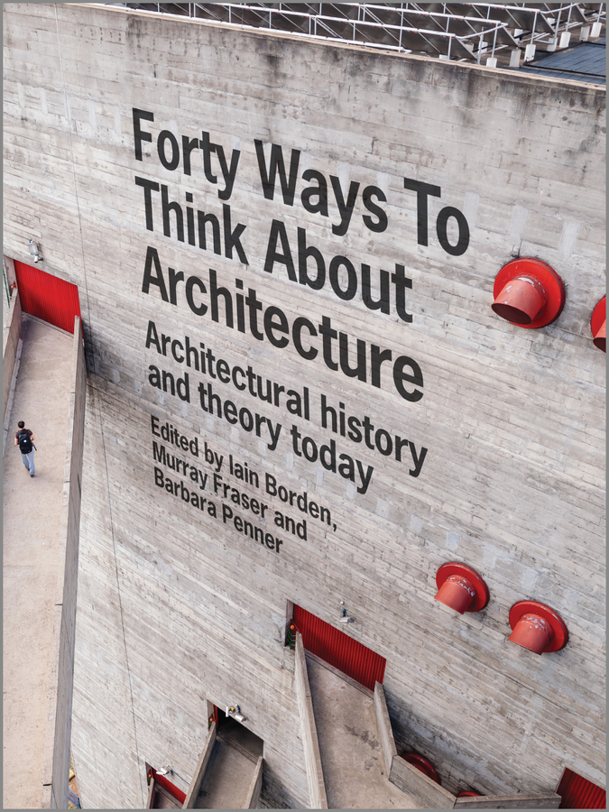 Borden, Iain - Forty Ways to Think About Architecture: Architectural History and Theory Today, e-bok