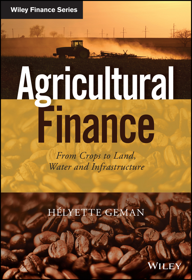 Geman, Helyette - Agricultural Finance: From Crops to Land, Water and Infrastructure, ebook