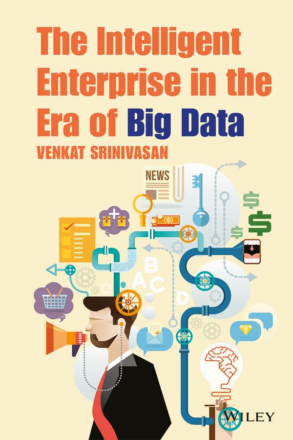 Srinivasan, Venkat - The Intelligent Enterprise in the Era of Big Data, ebook