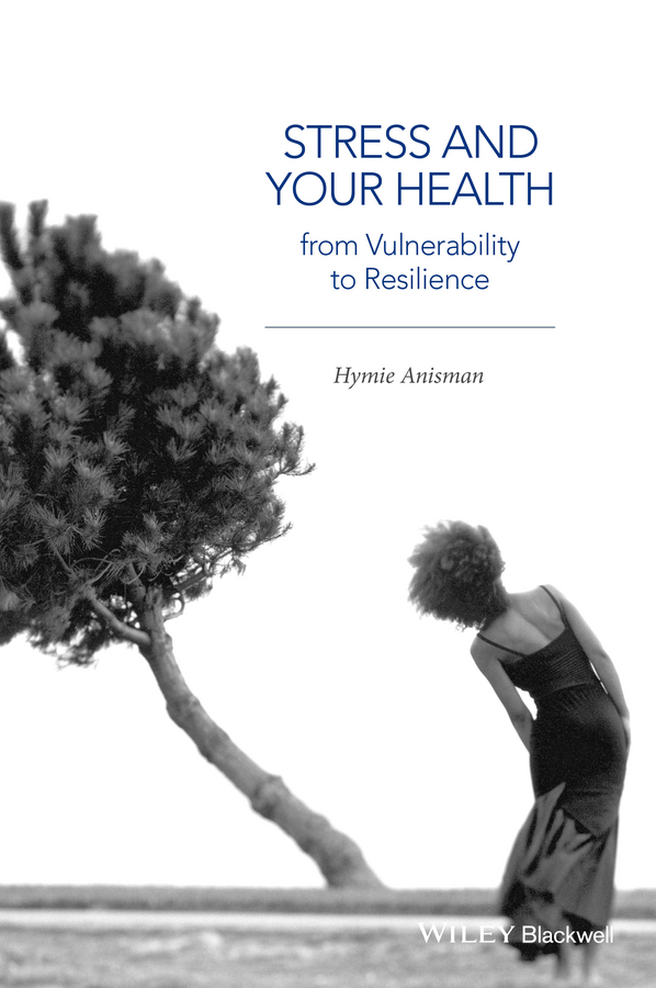 Anisman, Hymie - Stress and Your Health: From Vulnerability to Resilience, ebook