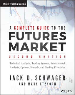 Etzkorn, Mark - A Complete Guide to the Futures Market: Technical Analysis, Trading Systems, Fundamental Analysis, Options, Spreads, and Trading Principles, e-kirja