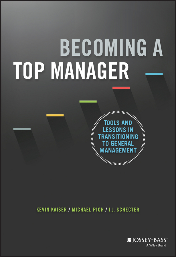 Kaiser, Kevin - Becoming A Top Manager: Tools and Lessons in Transitioning to General Management, ebook