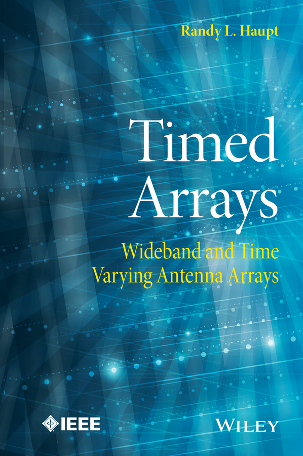 Haupt, Randy L. - Timed Arrays: Wideband and Time Varying Antenna Arrays, ebook