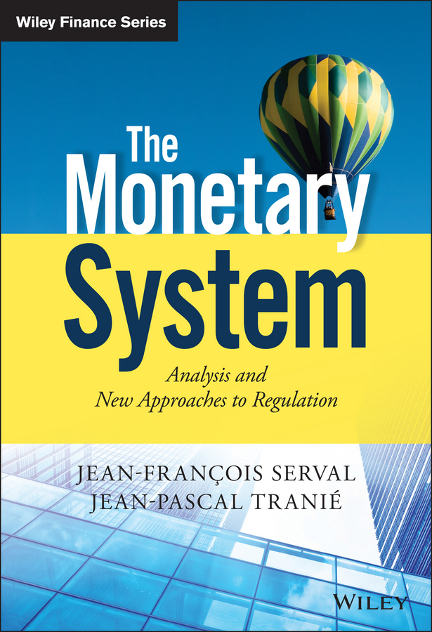 Serval, Jean-François - The Monetary System: Analysis and New Approaches to Regulation, ebook