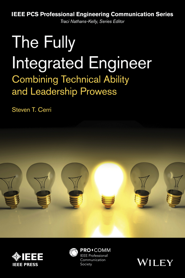Cerri, Steven T. - The Fully Integrated Engineer: Combining Technical Ability and Leadership Prowess, ebook