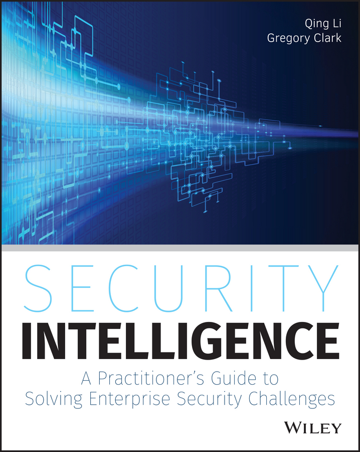 Clark, Gregory - Security Intelligence: A Practitioner's Guide to Solving Enterprise Security Challenges, ebook