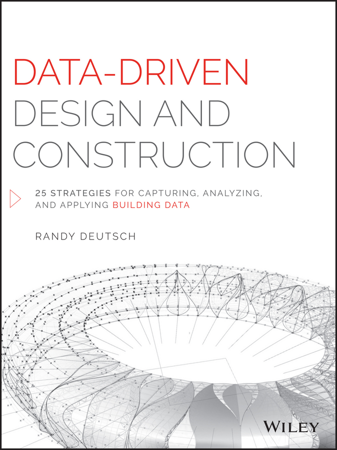 Deutsch, Randy - Data-Driven Design and Construction: 25 Strategies for Capturing, Analyzing and Applying Building Data, ebook