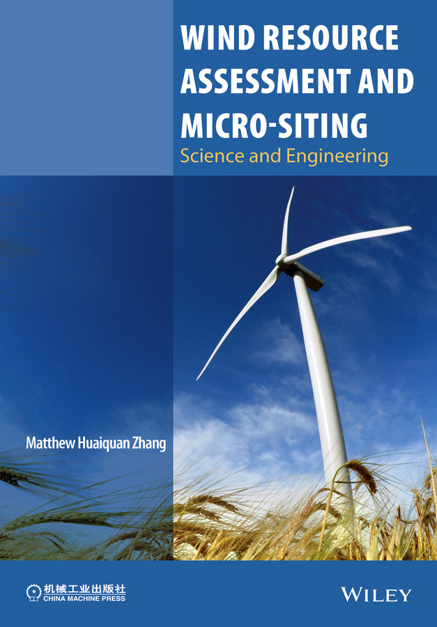 Zhang, Matthew Huaiquan - Wind Resource Assessment and Micro-siting: Science and Engineering, ebook