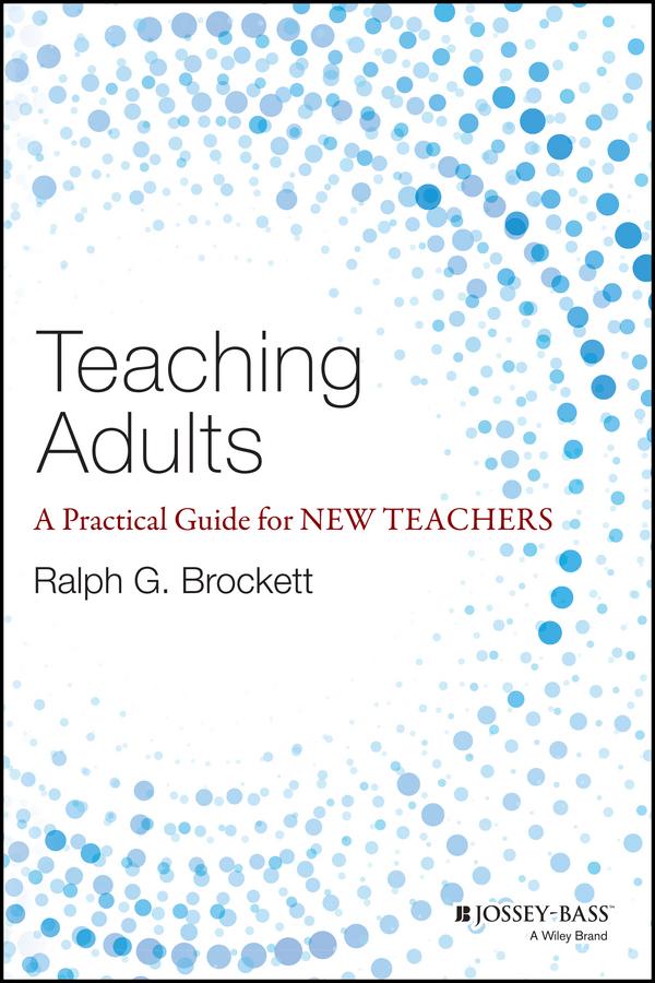 Brockett, Ralph G. - Teaching Adults: A Practical Guide for New Teachers, ebook
