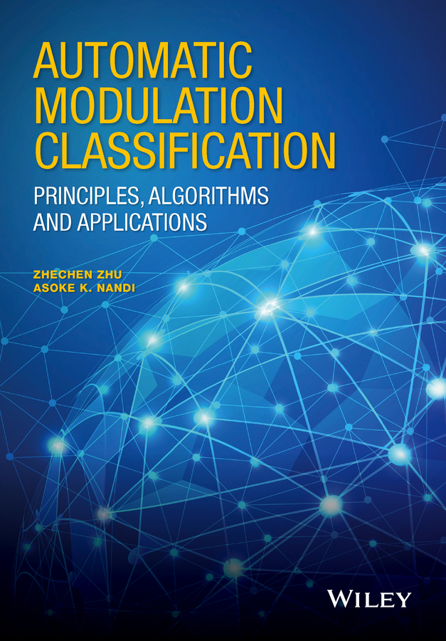 Nandi, Asoke K. - Automatic Modulation Classification: Principles, Algorithms and Applications, ebook