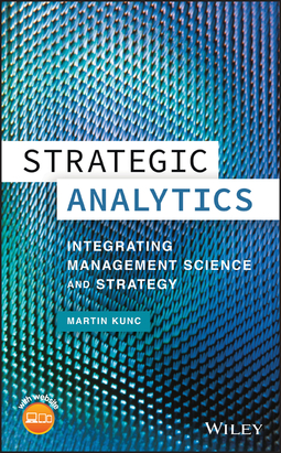 Kunc, Martin - Strategic Analytics: Integrating Management Science and Strategy, ebook