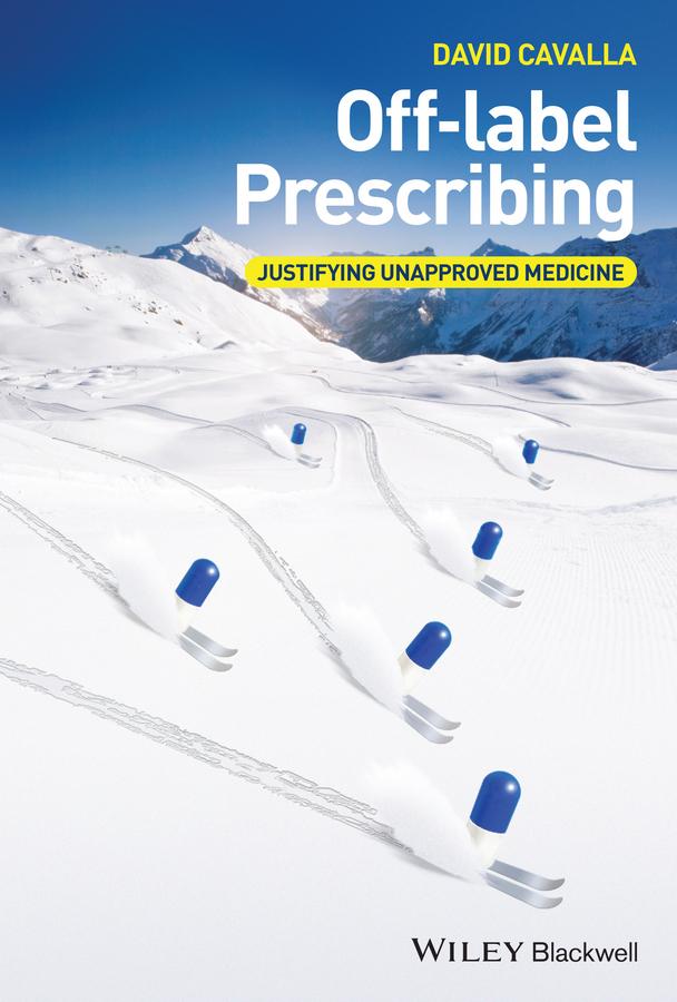 Cavalla, David - Off-label Prescribing: Justifying Unapproved Medicine, ebook