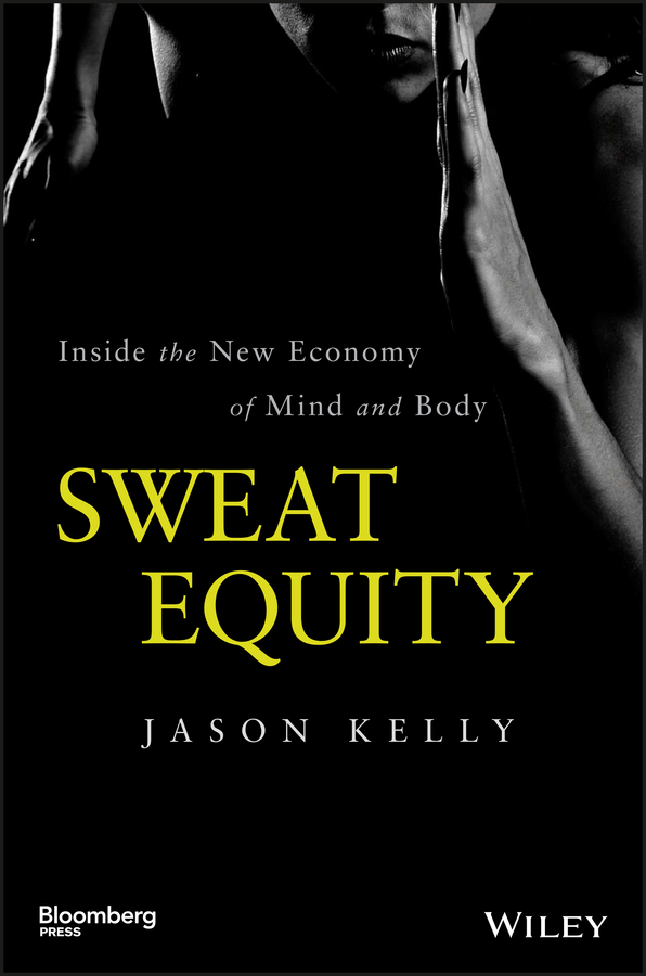 Kelly, Jason - Sweat Equity: Inside the New Economy of Mind and Body, ebook