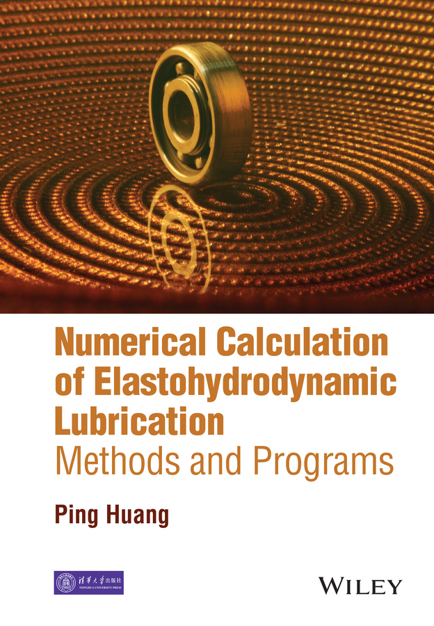 Huang, Ping - Numerical Calculation of Elastohydrodynamic Lubrication: Methods and Programs, ebook