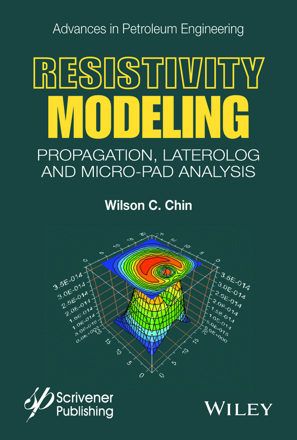 Chin, Wilson C. - Resistivity Modeling: Propagation, Laterolog and Micro-Pad Analysis, ebook