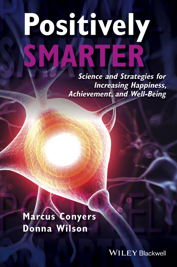 Conyers, Marcus - Positively Smarter: Science and Strategies for Increasing Happiness, Achievement, and Well-Being, ebook