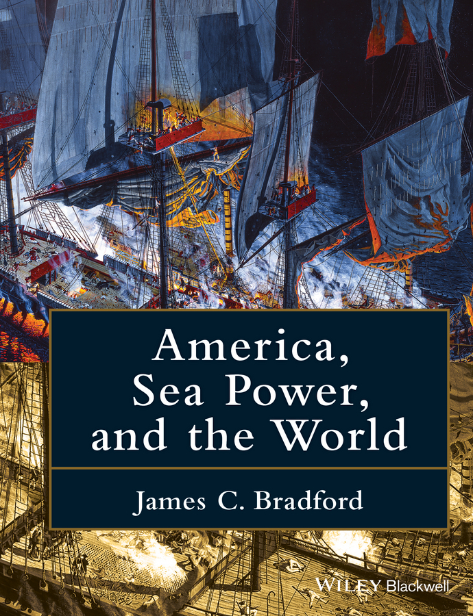 Bradford, James C. - America, Sea Power, and the World, ebook