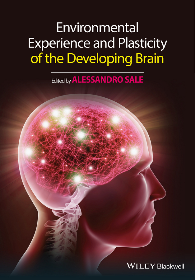 Sale, Alessandro - Environmental Experience and Plasticity of the Developing Brain, ebook