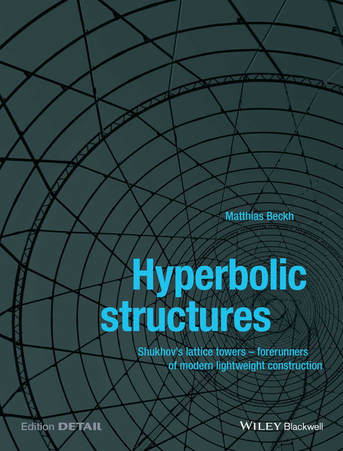 Beckh, Matthias - Hyperbolic Structures: Shukhov's Lattice Towers - Forerunners of Modern Lightweight Construction, ebook