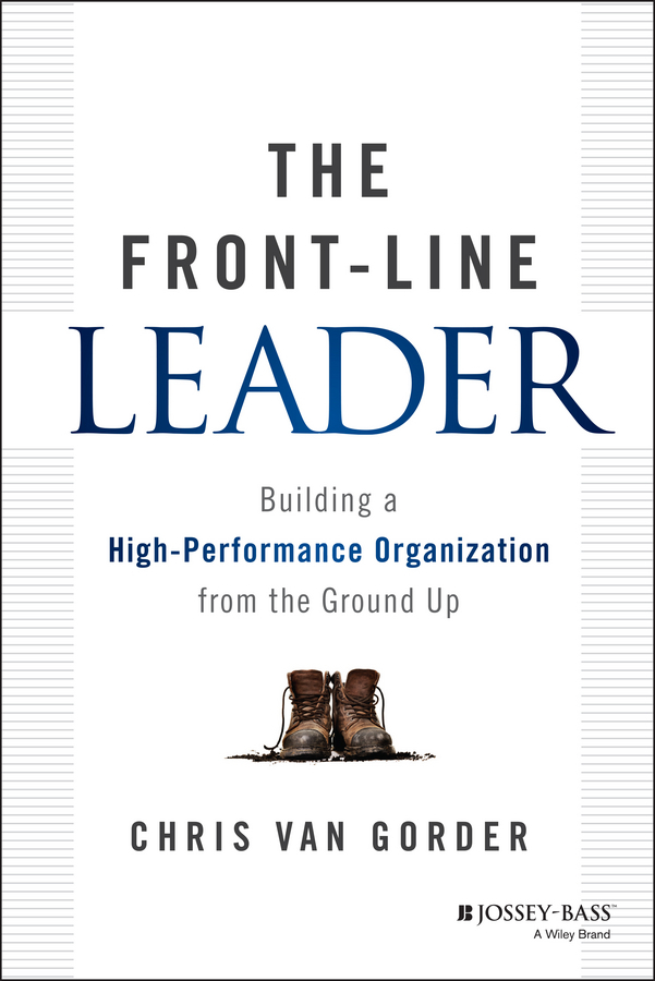 Gorder, Chris Van - The Front-Line Leader: Building a High-Performance Organization from the Ground Up, e-bok