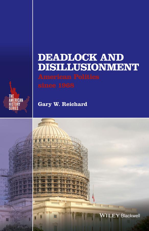 Reichard, Gary W. - Deadlock and Disillusionment: American Politics since 1968, ebook