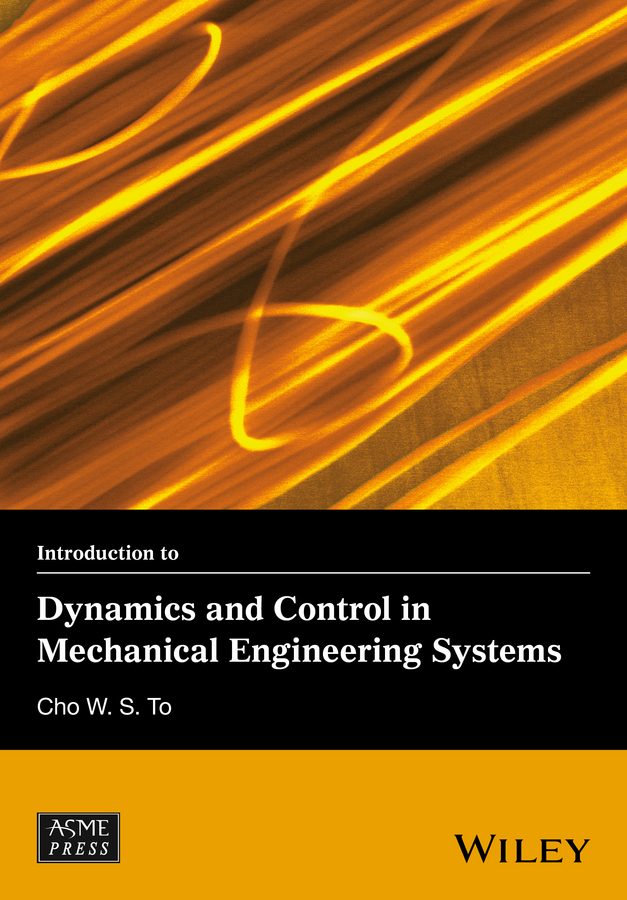 To, Cho W. S. - Introduction to Dynamics and Control in Mechanical Engineering Systems, ebook
