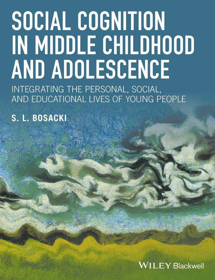 Bosacki, Sandra - Social Cognition in Middle Childhood and Adolescence: Integrating the Personal, Social, and Educational Lives of Young People, ebook
