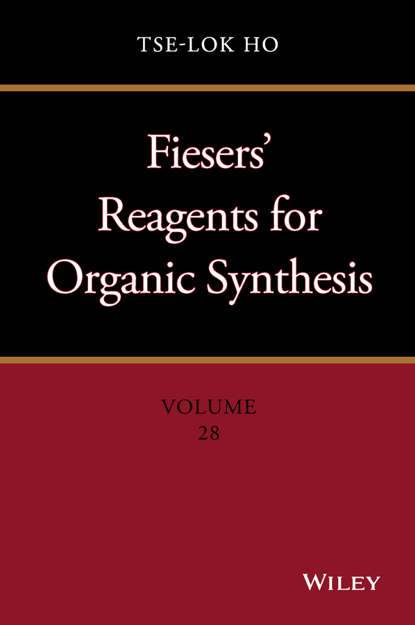 Ho, Tse-Lok - Fiesers' Reagents for Organic Synthesis, Volume 28, ebook