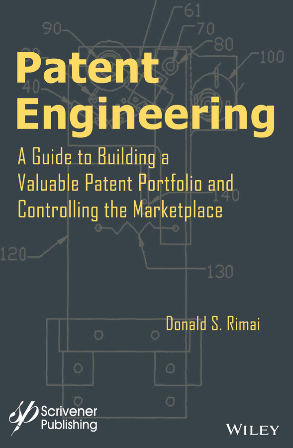Rimai, Donald S. - Patent Engineering: A Guide to Building a Valuable Patent Portfolio and Controlling the Marketplace, ebook